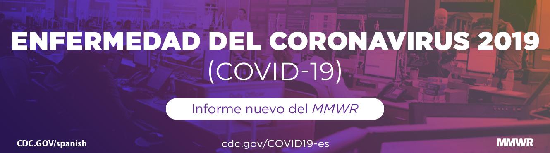 Enfermedad del coronavirus2019 (COVID-19) Nuevo informe de MMWR